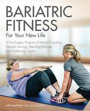 Bariatric Fitness For Your New Life: A Post Surgery Program of Mental Coaching, Strength Training, Stretching Routines and Fat-Burning Cardio