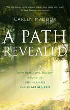 A Path Revealed:  How Hope, Love and Joy Found Us in a Maze Called Alzheimer's