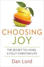 Choosing Joy:  The Secret to Livng a Fully Christian Life