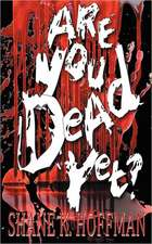 Are You Dead Yet?:  Insight and Inspiration