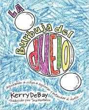La Burbuja del Duelo:  Ayuando a Ninos a Explorar y Entender El Duelo