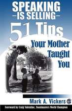 Speaking Is Selling:  51 Tips Your Mother Taught You