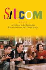 Sitcom:  A History in 24 Episodes from I Love Lucy to Community
