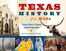 Texas History for Kids: Lone Star Lives and Legends, with 21 Activities