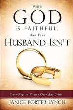 When God Is Faithful, and Your Husband Isn't:  Battered But Not Shattered