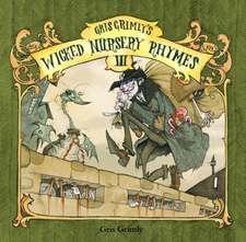 Gris Grimly's Wicked Nursery Rhymes Iii