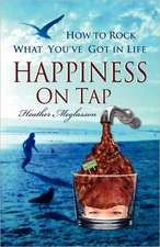 Happiness on Tap: How to Rock What You've Got In Life