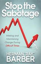 Stop the Sabotage:  Making and Maintaining Change During Difficult Times