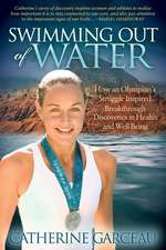Swimming Out of Water:  How an Olympian's Struggle Inspired Breakthrough Discoveries in Health and Well-Being