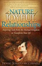 The Nature of Joyful Relationships:  Inspiring Tails from the Animal Kingdom to Transform Your Life