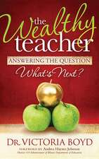 The Wealthy Teacher:  Answering the Question ''What's Next?''