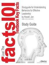 Studyguide for Understanding Behaviors for Effective Leadership by Howell, Jon, ISBN 9780131484528