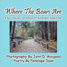 Where the Bears Are---A Kid's Guide to Yosemite National Park, USA:  A Re-Telling of the Picture of Dorian Gray