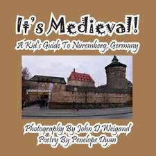 It's Medieval! a Kid's Guide to Nuremberg, Germany