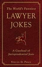 The World's Funniest Lawyer Jokes: A Caseload of Jurisprudential Jests