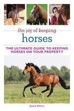 The Joy of Keeping Horses: The Ultimate Guide to Keeping Horses on Your Property