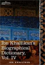 Ibn Khallikan's Biographical Dictionary, Vol. IV (in 4 Volumes)