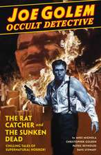 Joe Golem: Occult Detective Volume 1: The Rat Catcher and The Sunken Dead