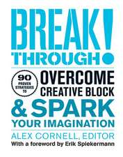Breakthrough!: 90 Proven Strategies to Overcome Creative Block & Spark Your Imagination