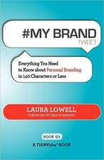 # My Brand Tweet Book01:  A Practical Approach to Building Your Personal Brand -140 Characters at a Time