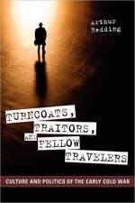 Turncoats, Traitors, and Fellow Travelers:  Culture and Politics of the Early Cold War