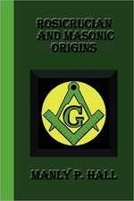 Rosicrucian and Masonic Origins:  An Autobiography