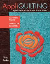 Appli-Quilting - Applique & Quilt at the Same Time!:  Skill-Building Projects Techniques for All Machines