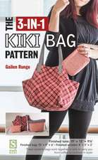 The 3-In-1 Kiki Bag Pattern:  8 Projects 2 Ways Using Yardage or Scraps