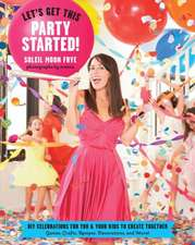 Let's Get This Party Started!:  DIY Celebrations for You & Your Kids to Create Together