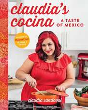 Claudia's Cocina:  A Taste of Mexico from the Winner of Masterchef Season 6 on Fox