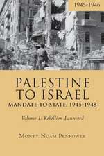Palestine to Israel: Mandate to State, 1945-1948 (Volume I): Rebellion Launched, 1945-1946