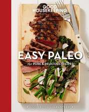 Good Housekeeping Easy Paleo:  75 Pure Delicious Recipes