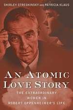 An Atomic Love Story:  The Extraordinary Women in Robert Oppenheimer's Life