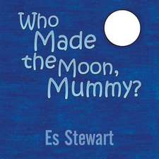 Who Made the Moon, Mummy?