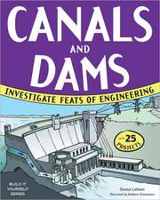 Canals and Dams:  Investigate Feats of Engineering with 25 Projects