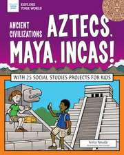 Ancient Civilizations: Aztecs, Maya, Incas!: With 25 Social Studies Projects for Kids