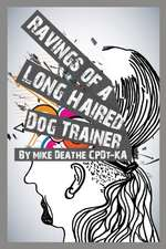 Ravings of a Long Haired Dog Trainer... Volume 1