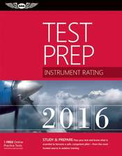 Instrument Rating Test Prep 2016 Book and Tutorial Software Bundle: Study & Prepare: Pass your test and know what is essential to become a safe, competent pilot — from the most trusted source in aviation training