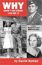 Why Aren't You Sweet Like Me?:  Based on a True World War II Love Story