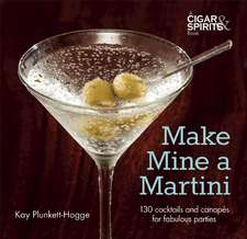 Make Mine a Martini:  130 Cocktails and Canapes for Fabulous Parties