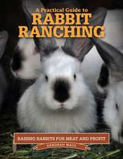 A Practical Guide to Rabbit Ranching: Raising Rabbits for Meat and Profit