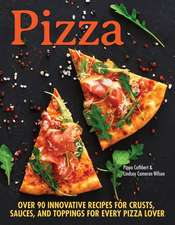 Pizza: Over 90 Innovative Recipes for Crusts, Sauces, and Toppings for Every Pizza Lover