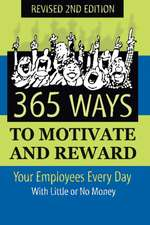 365 Ways to Motivate & Reward Your Employees Every Day: With Little Or No Money