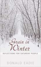 Grain in Winter:  Reflections for Saturday People