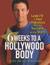 6 Weeks to a Hollywood Body:  Look Fit and Feel Fabulous with the Secrets of the Stars