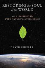 Restoring the Soul of the World: Our Living Bond with Nature's Intelligence