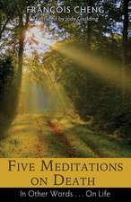 Five Meditations on Death: In Other Words . . . On Life