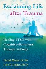 Reclaiming Life after Trauma: Healing PTSD with Cognitive-Behavioral Therapy and Yoga