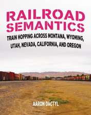 Railroad Semantics: Train Hopping Across Montana, Wyoming, Utah, Nevada, California, and Oregon