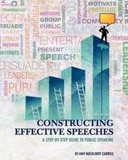 Constructing Effective Speeches:  A Step-By-Step Guide to Public Speaking